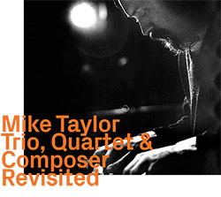 Taylor, Mike: Trio, Quartet & Composer, Revisited