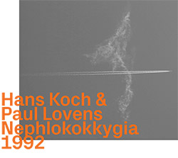 Koch, Hans / Paul Lovens: Nephlokokkygia 1992