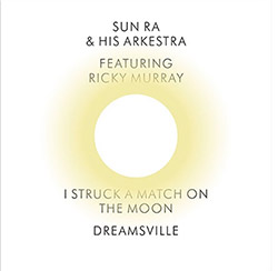 Sun Ra and His Arkestra: I Struck a Match on the Moon / Dreamsville [7-inch VINYL]