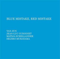 Jun, Yan / Jean-Luc Guionnet / Matija Schellander / Seijiro Murayama: Blue Mistake, Red Mistake