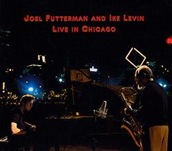 Futterman, Joel / Ike Levin: Live In Chicago