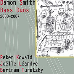 Smith, Damon / Peter Kowald / Joelle Leandre / Bertram Turetzky: Bass Duos 2000-2007 [3 CDs + 3 Post