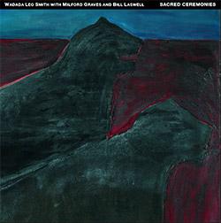 Smith, Wadada Leo / Bill Laswell / Milford Graves: Sacred Ceremonies [3 CDs]