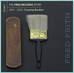 Frith, Fred: Crossing Borders (Volume 2 Of The Fred Records Story, 2001-2020) [BOX SET]