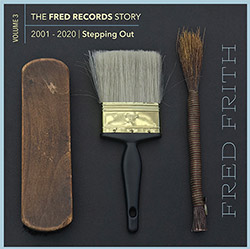 Frith, Fred: Stepping Out (Volume 3 Of The Fred Records Story, 2001-2020) [BOX SET]