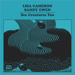 Cameron, Lisa / Sandy Ewen: See Creatures Too [2 CASSETTES] (Astral Spirits)