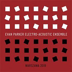 Parker, Evan Electro-Acoustic Ensemble: Warszawa 2019 (Listen! Foundation (Fundacja Sluchaj!))