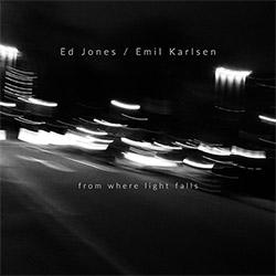 Jones, Ed / Emil Karlsen: From Where Light Falls