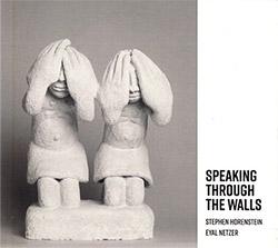 Horenstein, Stephen / Eyal Netzer: Speaking Through The Walls (Creative Sources)