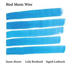 Alcorn, Susan / Leila Bordreuil / Ingrid Laubrock: Bird Meets Wire
