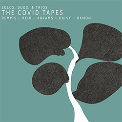 Rempis, Dave w/ Tomeka Reid / Joshua Abrams  / Tim Daisy / Tyler Damon: The Covid Tapes [2 CDs]