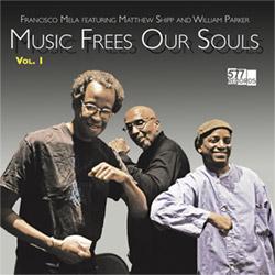 Mela, Francisco feat. Matthew Shipp / William Parker: Music Frees Our Souls, Vol. 1