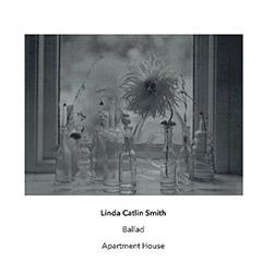Smith, Linda Catlin / Apartment House: Ballad (Another Timbre)