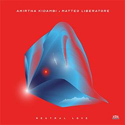 Kidambi, Amirtha / Matteo Liberatore: Neutral Love [CASSETTE w/ DOWNLOAD]