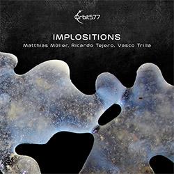 Muller, Matthias / Ricardo Tejero / Vasco Trilla: Implositions (Orbit577)