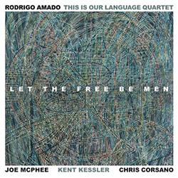 Amado, Rodrigo / This Is Our Language Quartet: Let The Free Be Men