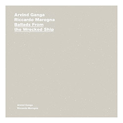 Ganga, Arvind / Riccardo Marogna: Ballads From The Wrecked Ship (A New Wave of Jazz)
