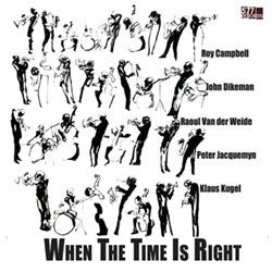 Campbell, Roy / John Dikeman / Raoul van der Weide / Peter Jacquemyn / Klaus Kugel: When The Time Is