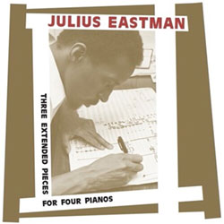 Eastman, Julius: Three Extended Pieces For Four Pianos [2 CDs]