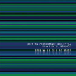 Opening Performance Orchestra Plays Phill Niblock: Four Walls Full Of Sound (Sub Rosa)