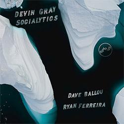 Gray, Devin / Dave Ballou / Ryan Ferreira : Socialytics (Rataplan Records)