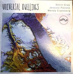 Gray, Devin / Jessica Pavone / Wendy Eisenberg: Universal Dwellings