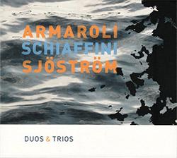 Armaroli, Sergio / Giancarlo Schiaffini / Harri Sjostrom: Duos & Trios (Leo Records)