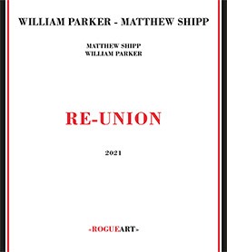 Shipp, Matthew / William Parker: Re-Union (RogueArt)