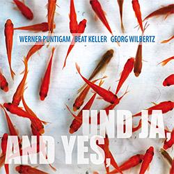 Puntigam, Werner / Beat Keller / Georg Wilbertz: UND JA, AND YES