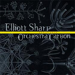 Sharp, Elliot / Orchestra Carbon: Radiolaria