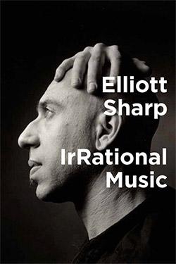 Sharp, Elliott: IrRational Music [BOOK] (TerraNova Press)