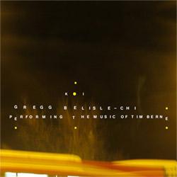 Belisle-Chi, Gregg: KOI - performing the music of Tim Berne (Relative Pitch)