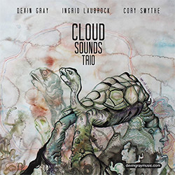 Gray, Devin / Ingrid Laubrock / Cory Smythe  : Cloudsounds Trio (Rataplan Records)