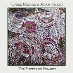 Moore, Chris / Adam Shead: The Flower Of Paradise