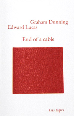 Dunning, Graham / Edward Lucas: End Of A Cable [CASSETTE w/ DOWNLOAD]