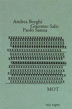 Borghi, Andrea / Giacomo Salis / Paolo Sanna: MOT [CASSETTE w/ DOWNLOAD]