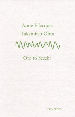 Jacques, Anne-F / Takamitsu Ohta: Oto to Secchi [CASSETTE w/ DOWNLOAD]