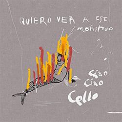 Ciao Ciao Cello: Quiero Ver A Ese Monstruo (zOaR Records)