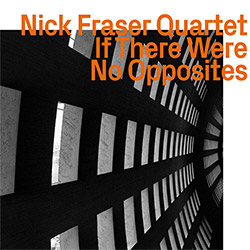 Fraser, Nick Quartet: If There Were No Opposites
