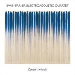 Parker, Evan Electroacoustic Quartet: Concert in Iwaki (Uchimizu Records)