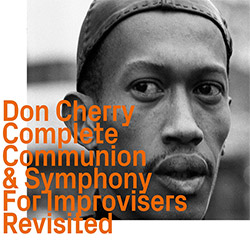 Cherry, Don: Complete Communion & Symphony For Improvisers, Revisited