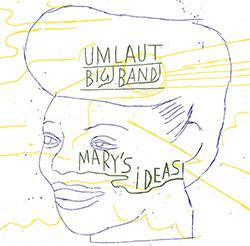 Umlaut Big Band: Mary's Ideas [2 CDs] (Umlaut Records)