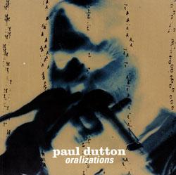Dutton, Paul: Oralizations