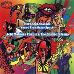 Acid Mothers Temple & The Cosmic Inferno: Pink Lady Lemonade You're From Outer Space (Riot Season)