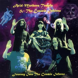 Acid Mothers Temple & The Cosmic Inferno: Journey Into the Cosmic Inferno (Very Friendly)