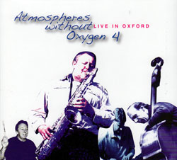 Atmospheres Without Oxygen (Dunmall / Gibbs / Stevens / Taylor): 4 Live In Oxford