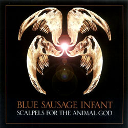 Blue Sausage Infant: Scalpels for the Animal God
