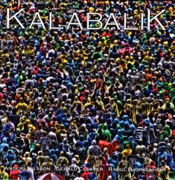 Kalabalik (Raoul Bjorkenheim / Anders Nilsson / Gerald Cleaver): Kalabalik: Live At Downtown Music G