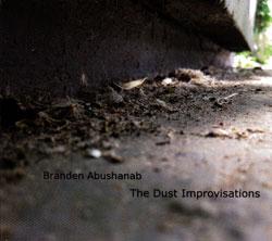 Abushanab, Branden: The Dust Improvisations
