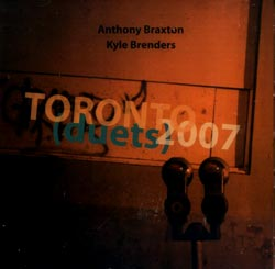 Braxton / Brenders: Toronto Duets 2007 [2 CDs]